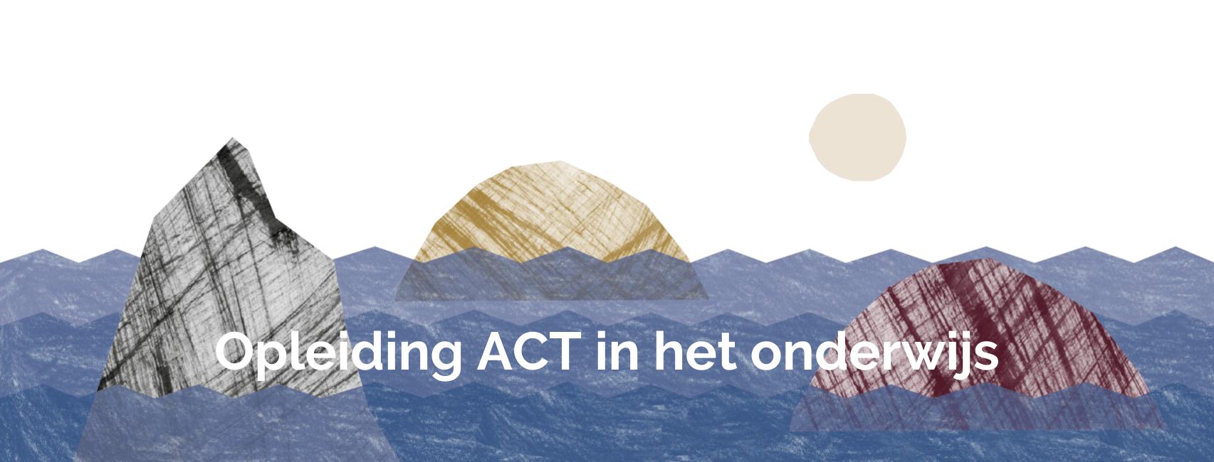 Opleiding ACT in het onderwijs; ACT; onderwijs; Femke Klomp; Maaike Steeman; veerkracht voor de leerkracht